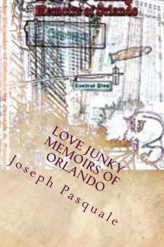Love Junky Memoirs of Orlando Joseph Pasquale