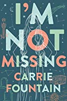 I'm Not Missing: A Novel
