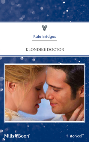 Klondike Doctor (Mills & Boon Historical)