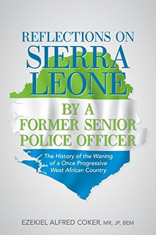 Reflections on Sierra Leone by a Former Senior Police Officer: The History of the Waning of a Once Progressive West African Country