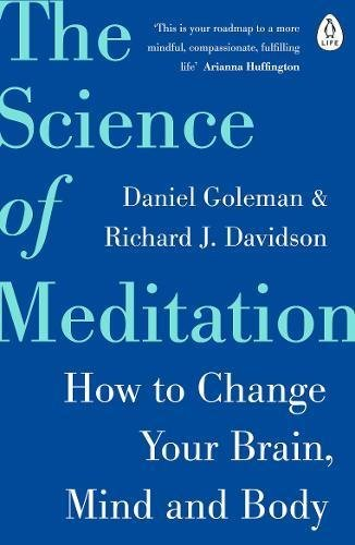 The Science of Meditation How to Change Your Brain Mind and Body