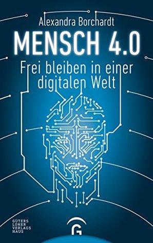 Mensch 4.0 by Alexandra Borchardt