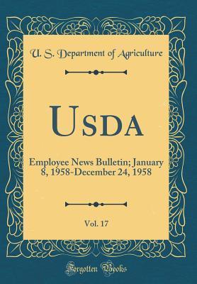 Usda, Vol. 17: Employee News Bulletin; January 8, 1958-December 24, 1958 (Classic Reprint)
