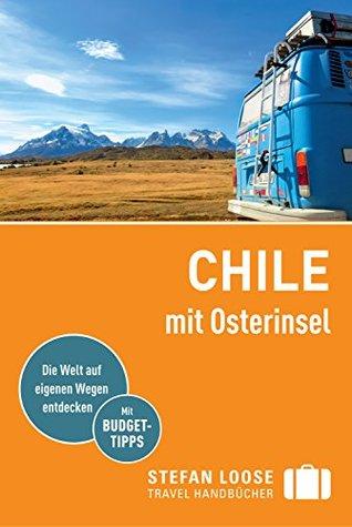 Stefan Loose Reiseführer Chile mit Osterinseln: mit Downloads aller Karten (Stefan Loose Travel Handbücher E-Book)