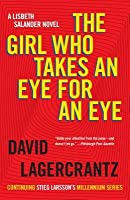 The Girl Who Takes an Eye for an Eye: A Lisbeth Salander Novel, Continuing Stieg Larsson's Millennium Series