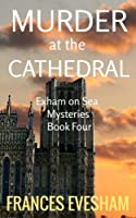 Murder at the Cathedral: Exham on Sea Mysteries Book Four (Volume 4)