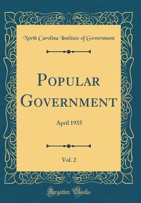 Popular Government, Vol. 2: April 1935 (Classic Reprint)