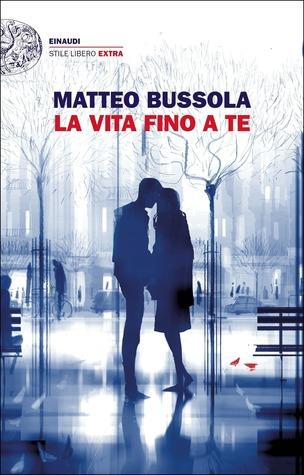 La vita fino a te by Matteo Bussola