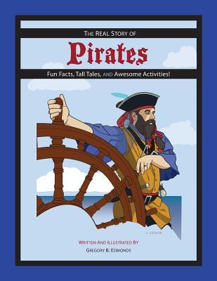 The REAL Story of Pirates: Fun Facts, Tall Tales, and Awesome Activities