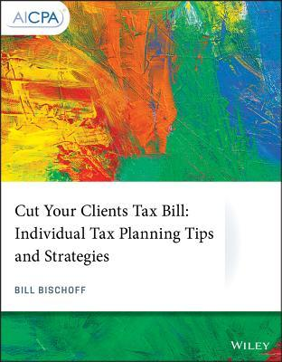 Cut Your Clients Tax Bill Individual Tax Planning Tips and Strategies