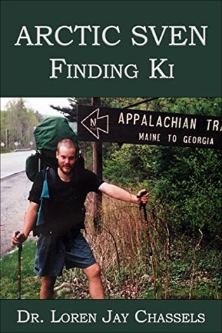 Arctic Sven—Finding Ki: The true story of a young EMT / school teacher who found inner harmony on the Appalachian Trail