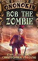 Bob the Zombie (Tales from the Land of Ononokin) (Volume 3)