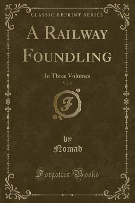 A Railway Foundling, Vol. 2: In Three Volumes (Classic Reprint)