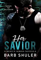 Her Savior (A Rescue Series Novella Book 2)