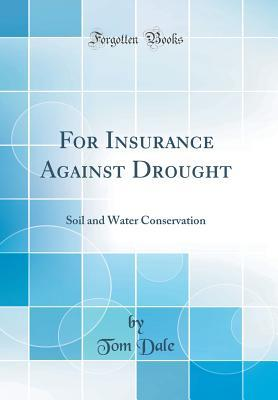 For Insurance Against Drought: Soil and Water Conservation (Classic Reprint)