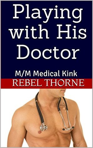 Playing with His Doctor (Dirty Doctor #1)