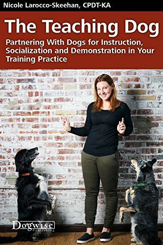 The Teaching Dog - Partnering With Dogs for Instruction, Socialization and Demonstration in Your Training Practice