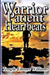 Warrior Patient Heartbeats: How to Beat Deadly Diseases With Laughter, Good Doctors, Love, and Guts.