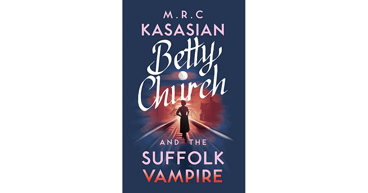 Betty Church and the Suffolk Vampire by M.R.C. Kasasian