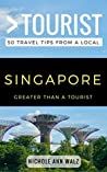 Greater Than a Tourist- Singapore: 50 Travel Tips from a Local