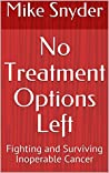 No Treatment Options Left: Fighting and Surviving Inoperable Cancer