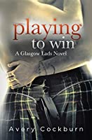 Playing to Win (Glasgow Lads #2)