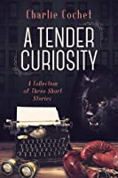 A Tender Curiosity (A Collection of Three Short Stories)