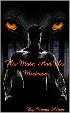 His Mate and His Mistress: Book 1 by Irtania Adrien