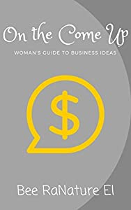On The Come Up: Women's Guide To Business Ideas