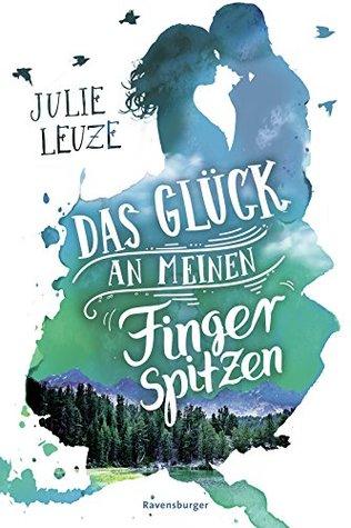 Das Glück an meinen Fingerspitzen by Julie Leuze