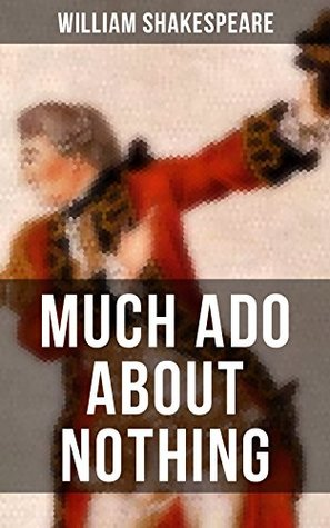 MUCH ADO ABOUT NOTHING: Including The Classic Biography: The Life of William Shakespeare