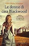 Le donne di casa Blackwood by Ellen Marie Wiseman