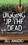 Digging Up the Dead: A Tosca Trevant Mysrery