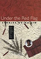 Under the Red Flag: Stories by Ha Jin