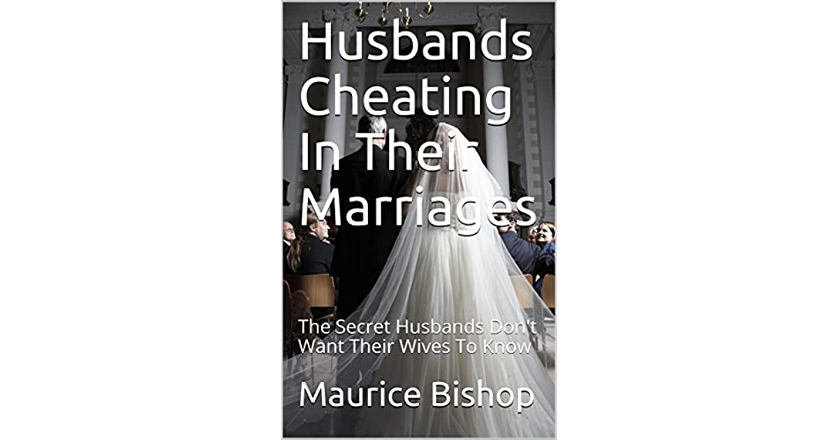 Husbands Cheating In A Marriage: The Secret Husbands Don't Want