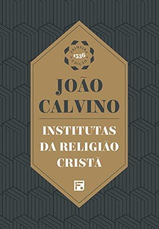 Institutas da Religião Cristã by João Calvino