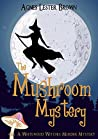 The Mushroom Mystery (Whitewood Witches Murder Mystery, #1)