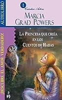 La Princesa Que Creia En Los Cuentos De Hadas / The Princess who Belived in Fairy Tales: Descubre el amor verdadero / Find the True Love
