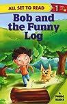 Bob and the Funny Log: Phonic Reader