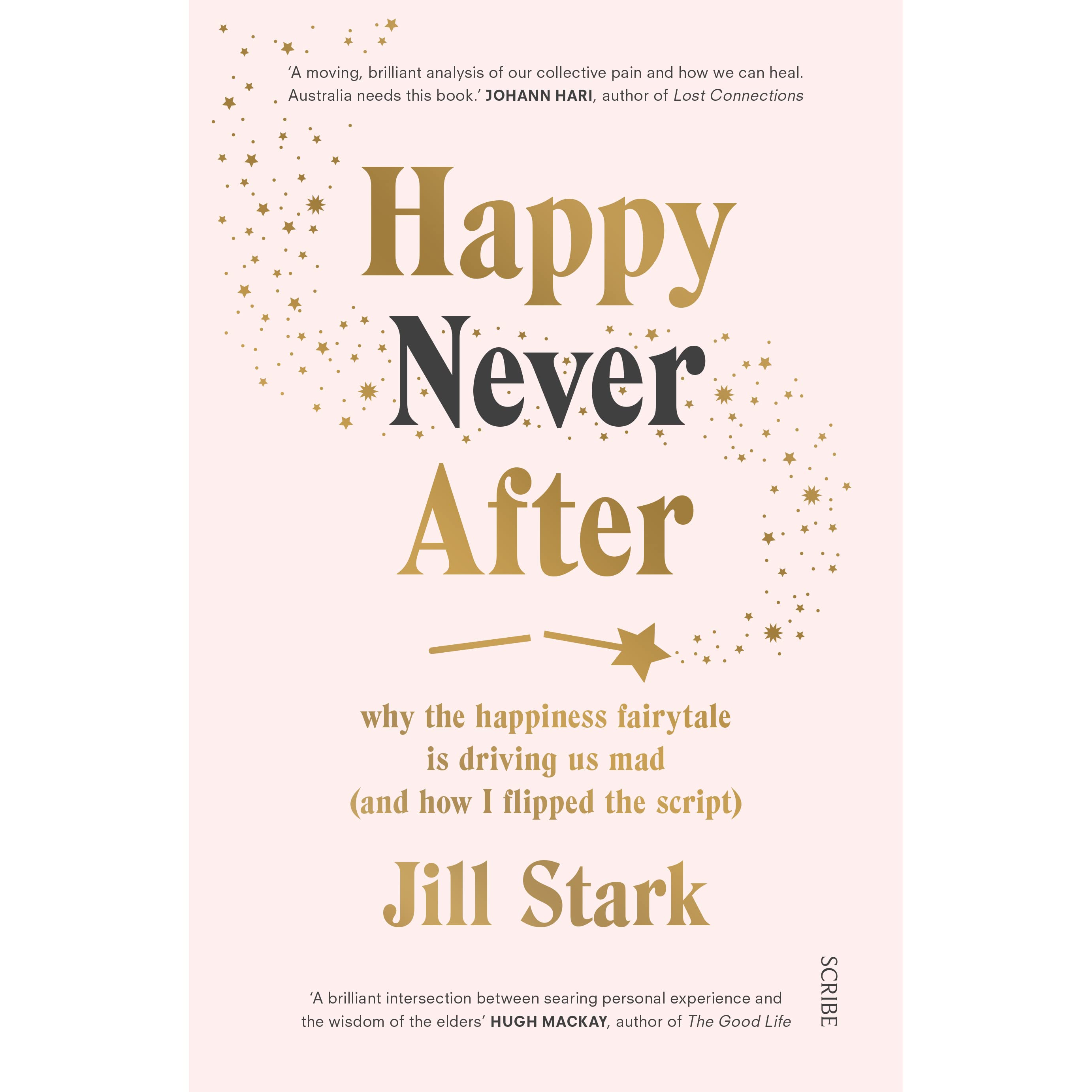 Happy Never After Why The Happiness Fairytale Is Driving Us Mad By
