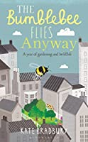 The Bumblebee Flies Anyway: A year of gardening and (wild) life: A year of gardening and (wild) life