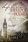 The Life and Times of Sherlock Holmes: Essays on Victorian England, Volume Two