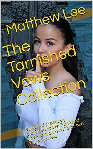 The Tarnished Vows Collection: Bundle of previously published books: Tarnished Vows part one and Tarnished Vows part two