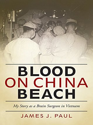Blood on China Beach: My Story as a Brain Surgeon in Vietnam