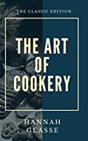 The Art of Cookery, Made Plain and Easy: Which Far Exceeds Any Thing of the Kind Yet Published