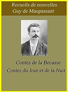 Recueils de nouvelles de Guy de Maupassant : Contes de la Becasse et Contes du Jour et de la Nuit