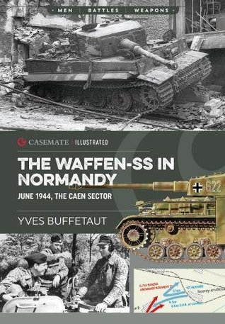 The Waffen-SS in Normandy: June 1944, The Caen Sector (Casemate Illustrated)