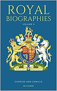ROYAL BIOGRAPHIES VOLUME 5: Charles and Camilla - 2 Books in 1