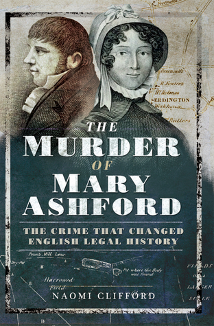 The Murder of Mary Ashford by Naomi Clifford