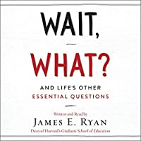 Wait, What?: And Life's Other Essential Questions